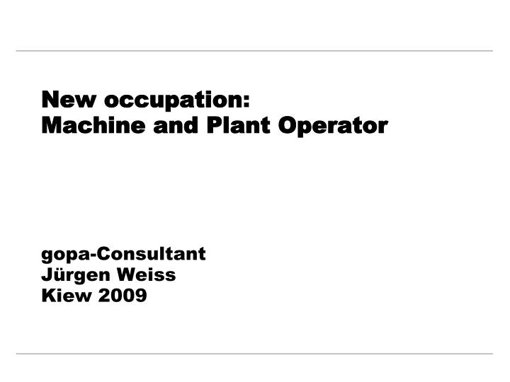 new occupation machine and plant operator gopa consultant j rgen weiss kiew 2009 n.