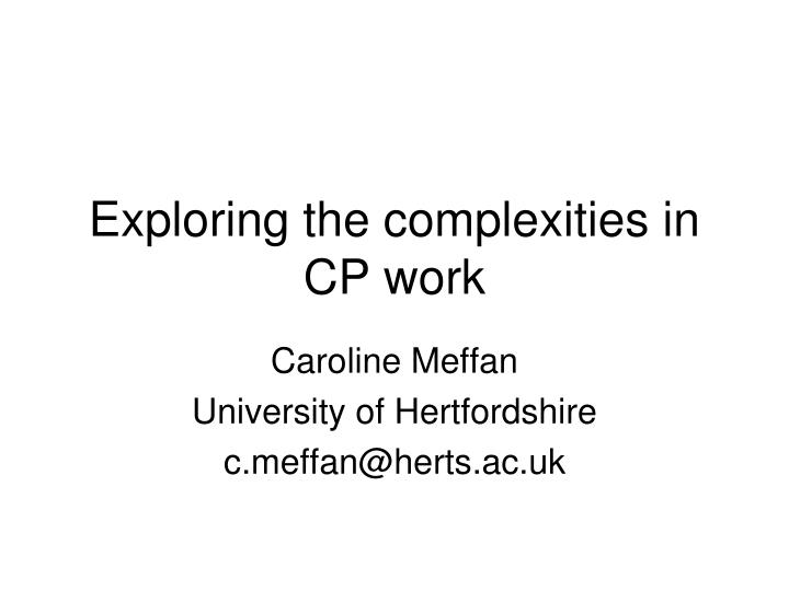 exploring the complexities in cp work n.