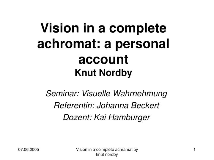 vision in a complete achromat a personal account knut nordby n.