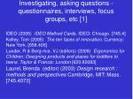 investigating asking questions questionnaires interviews focus groups etc 1