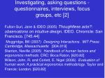 investigating asking questions questionnaires interviews focus groups etc 2