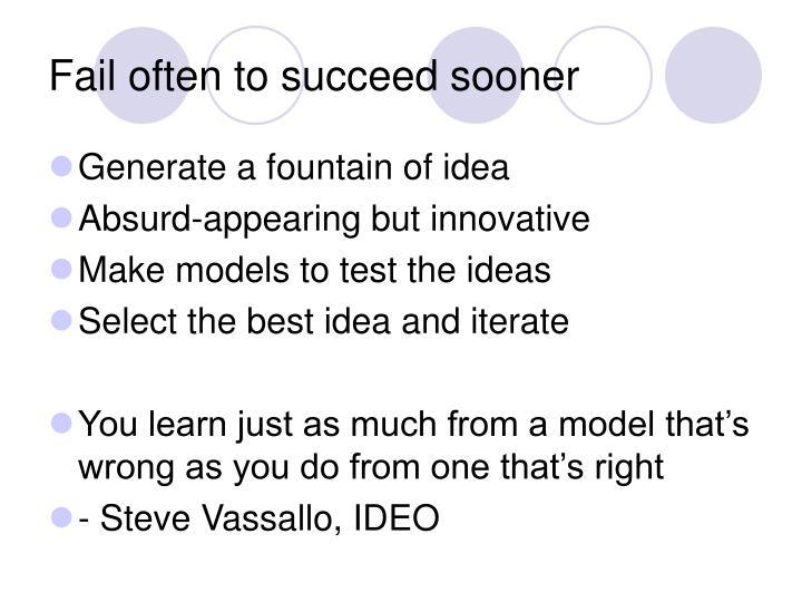 Fail often to succeed sooner