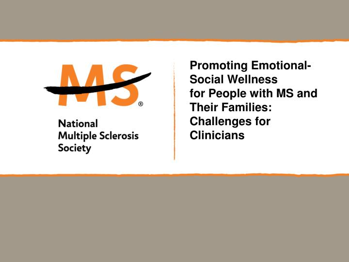 promoting emotional social wellness for people with ms and their families challenges for clinicians n.