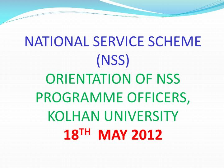 national service scheme nss orientation of nss programme officers kolhan university 18 th may 2012 n.