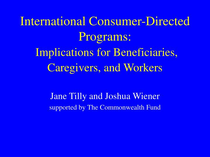 international consumer directed programs implications for beneficiaries caregivers and workers n.