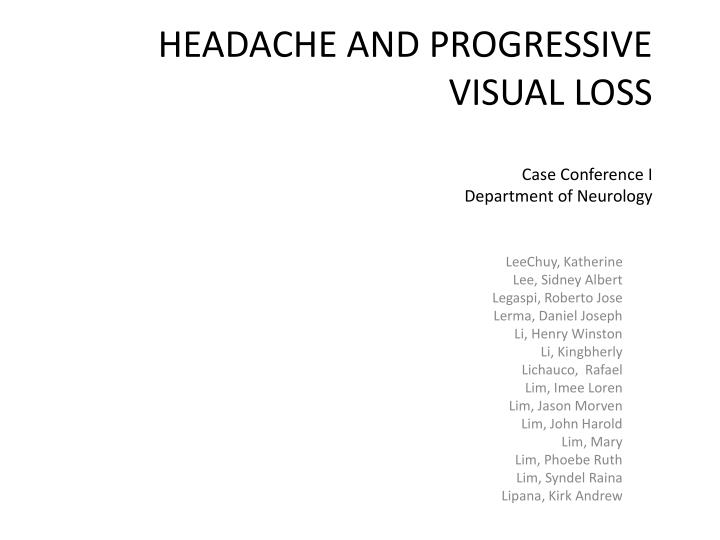 headache and progressive visual loss case conference i department of neurology n.