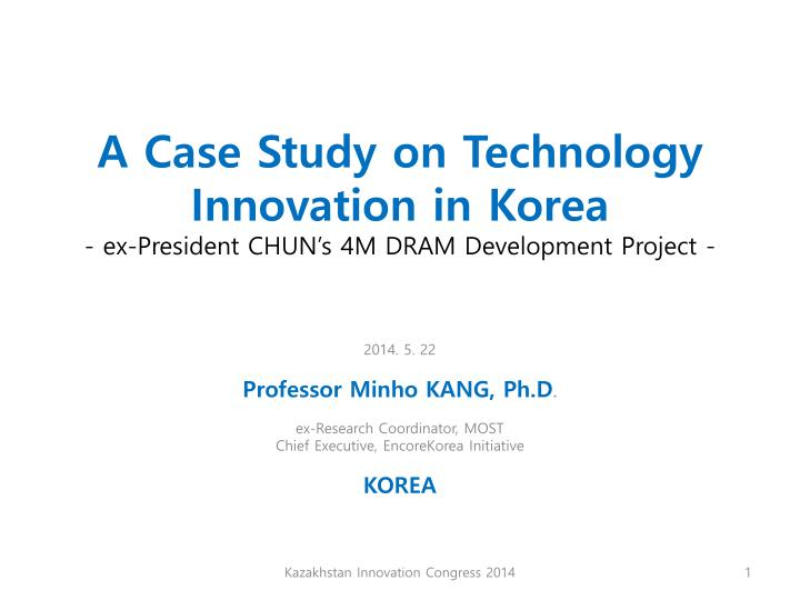 a case study on technology innovation in korea ex president chun s 4m dram development project n.