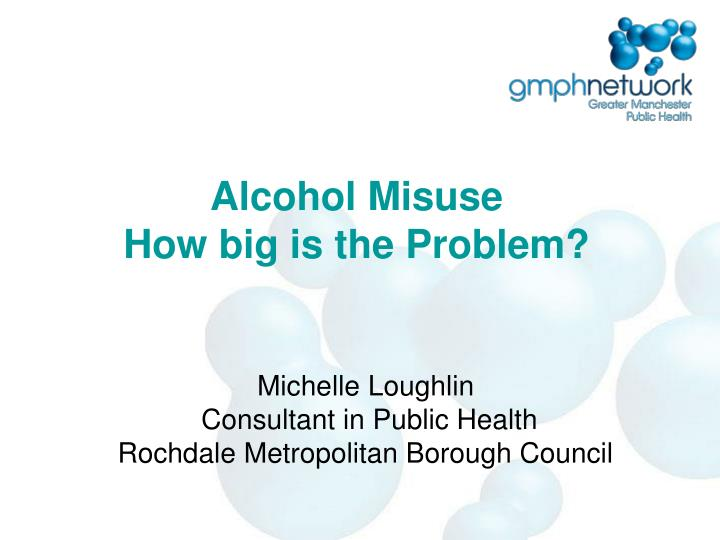 alcohol misuse how big is the problem n.