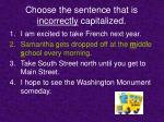 choose the sentence that is incorrectly capitalized1