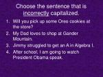 choose the sentence that is incorrectly capitalized2