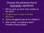 choose the sentence that is incorrectly capitalized3