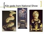 kiln gods from national show3