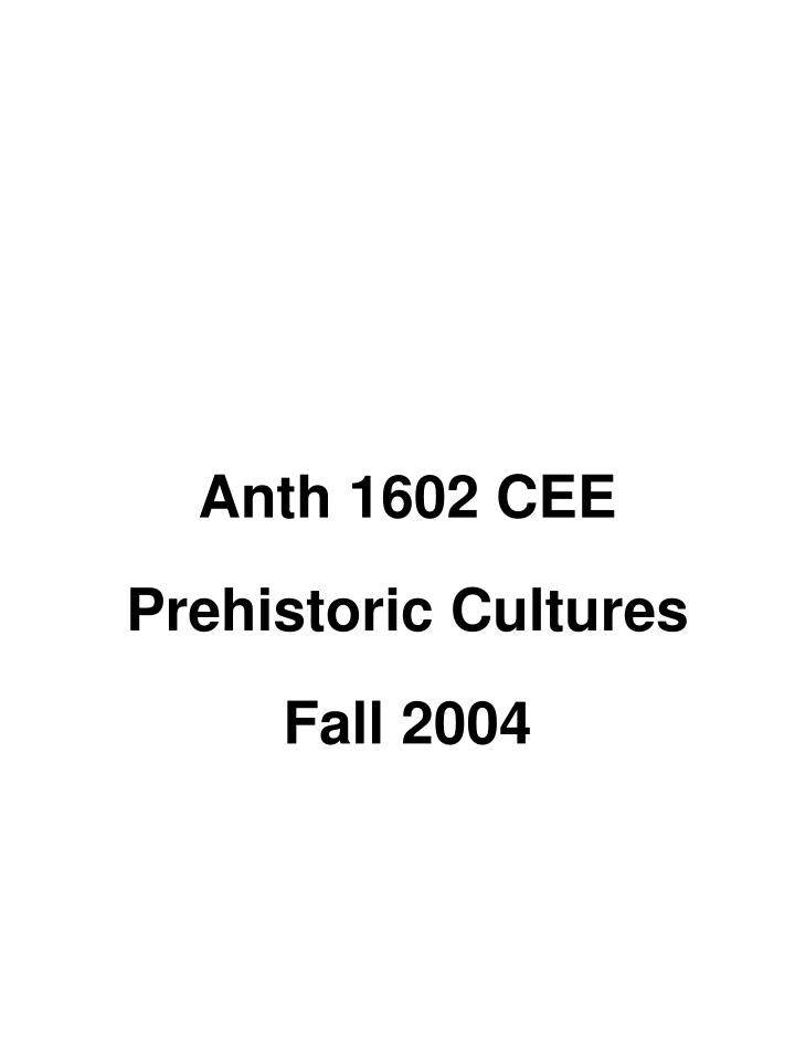 anth 1602 cee prehistoric cultures fall 2004 n.