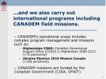 and we also carry out international programs including canadem field missions