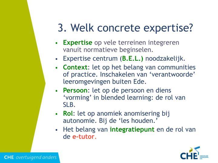 3. Welk concrete expertise?