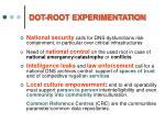 dot root experimentation