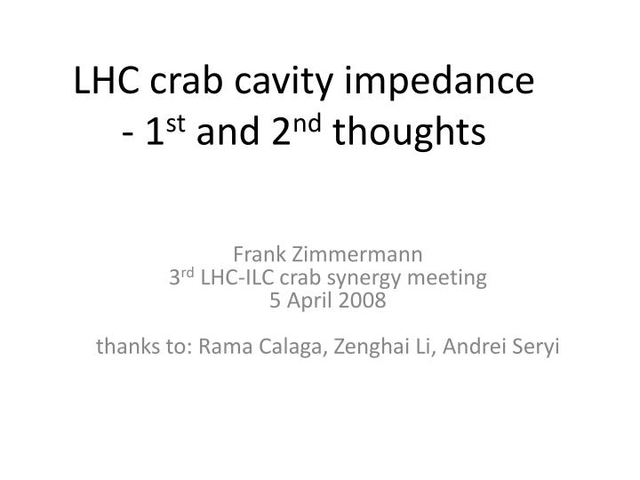 lhc crab cavity impedance 1 st and 2 nd thoughts n.