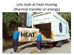 lets look at heat moving thermal transfer or energy