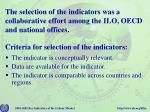 the selection of the indicators was a collaborative effort among the ilo oecd and national offices