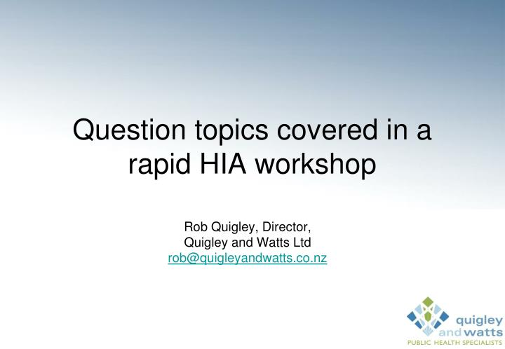 question topics covered in a rapid hia workshop n.