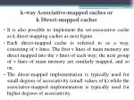 k way associative mapped caches or k direct mapped caches