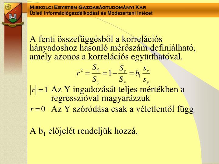 A fenti összefüggésből a korrelációs hányadoshoz hasonló mérőszám definiálható, amely azonos a korrelációs együtthatóval.