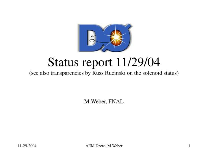 status report 11 29 04 see also transparencies by russ rucinski on the solenoid status n.
