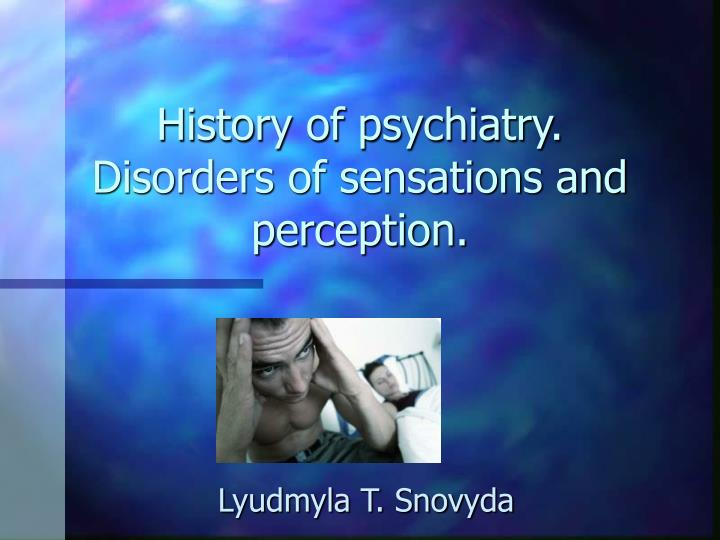 history of psychiatry disorders of sensations and perception n.
