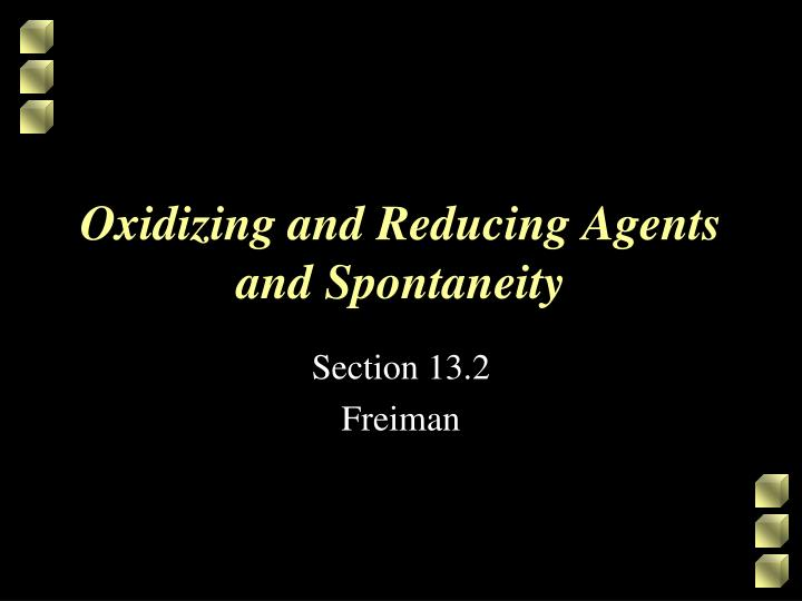 Oxidizing and reducing agents and spontaneity
