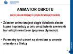 animator obrotu czyli jak zmniejszy ryzyko braku p ynno ci