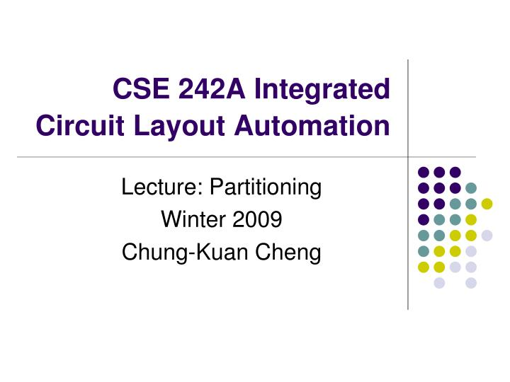 cse 242a integrated circuit layout automation n.