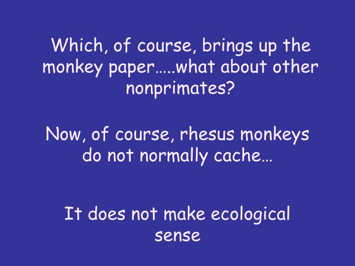 Which, of course, brings up the monkey paper…..what about other nonprimates?