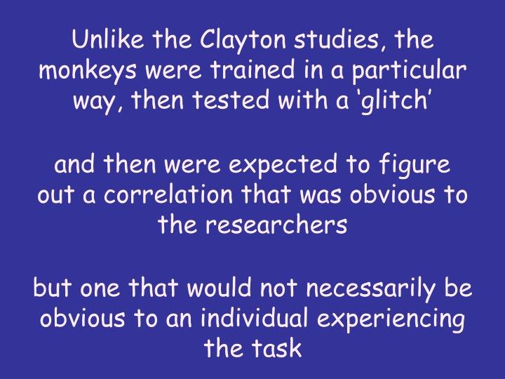 Unlike the Clayton studies, the monkeys were trained in a particular way, then tested with a 'glitch'