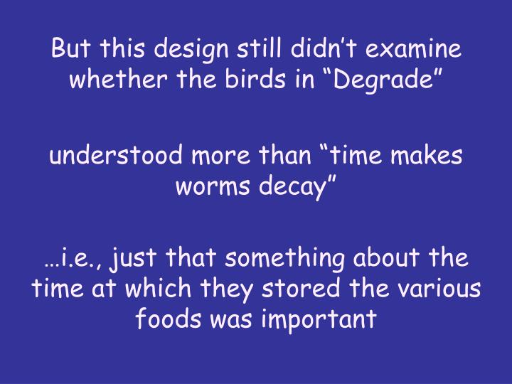 "But this design still didn't examine whether the birds in ""Degrade"""