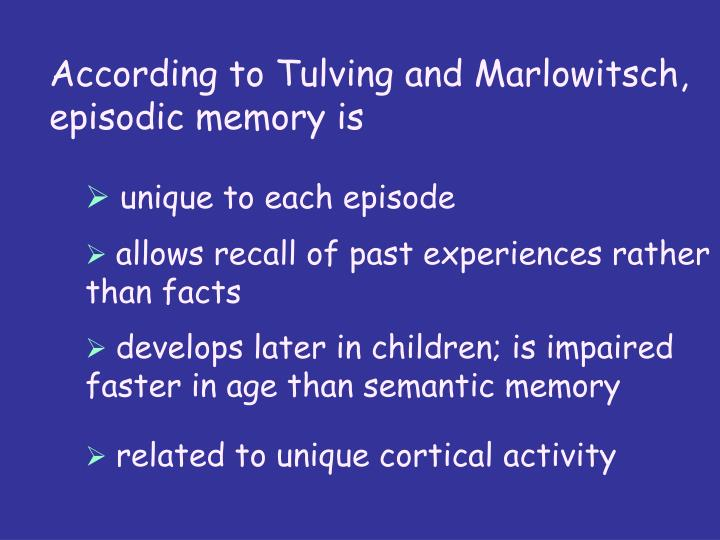 According to Tulving and Marlowitsch,  episodic memory is
