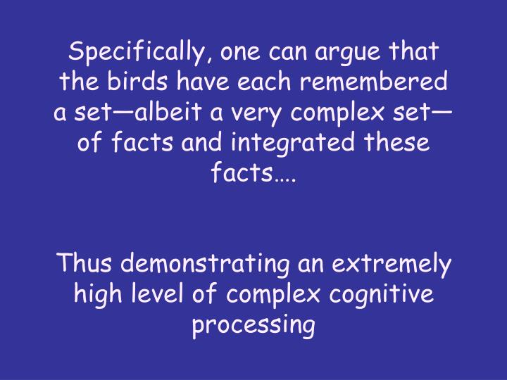 Specifically, one can argue that the birds have each remembered a set—albeit a very complex set—of facts and integrated these facts….