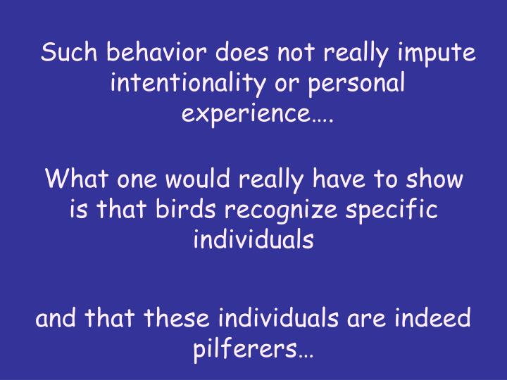 Such behavior does not really impute intentionality or personal experience….