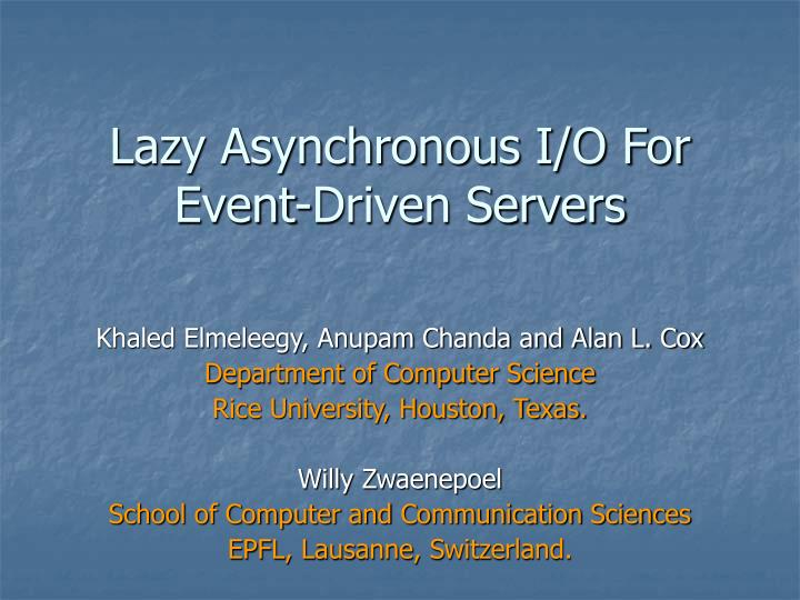 lazy asynchronous i o for event driven servers n.
