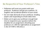 be respectful of your professor s time