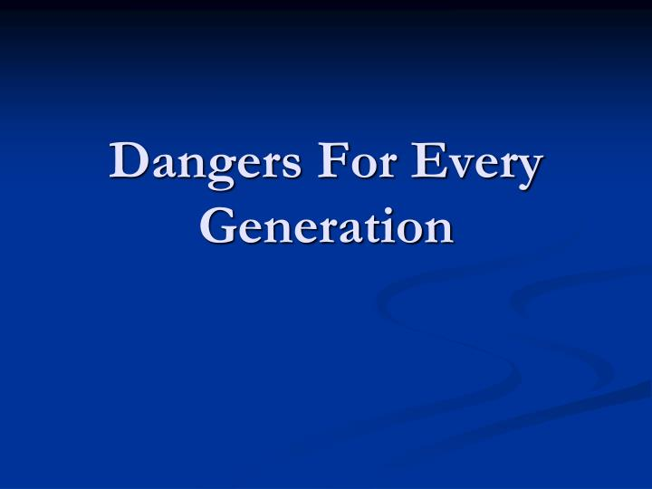 dangers for every generation n.