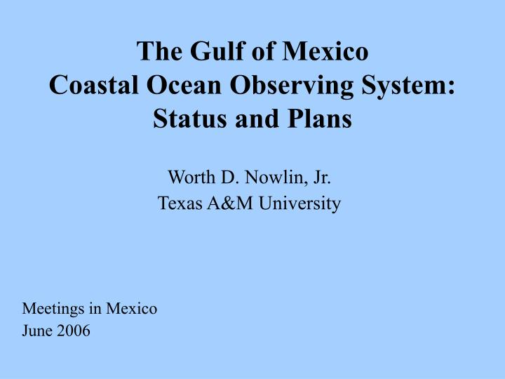the gulf of mexico coastal ocean observing system status and plans n.