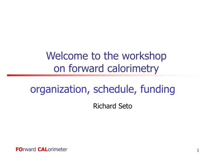 welcome to the workshop on forward calorimetry n.