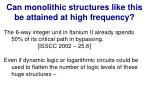 can monolithic structures like this be attained at high frequency