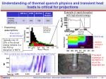 understanding of thermal quench physics and transient heat loads is critical for projections