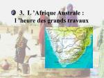 3 l afrique australe l heure des grands travaux