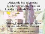 afrique du sud et lesotho le sch ma d am nagement du lesotho highlands water project