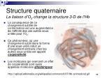 structure quaternaire la liaison d o 2 change la structure 3 d de l hb1