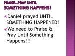 praise pray until something happens