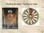 building the myth the round table