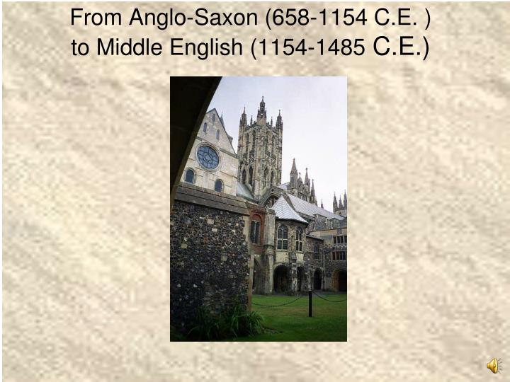 from anglo saxon 658 1154 c e to middle english 1154 1485 c e n.